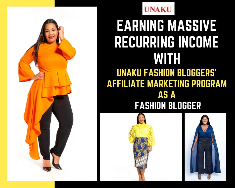 Earning Massive Recurring Income with Unaku Fashion Bloggers' Affiliate Marketing Program as a Fashion Blogger