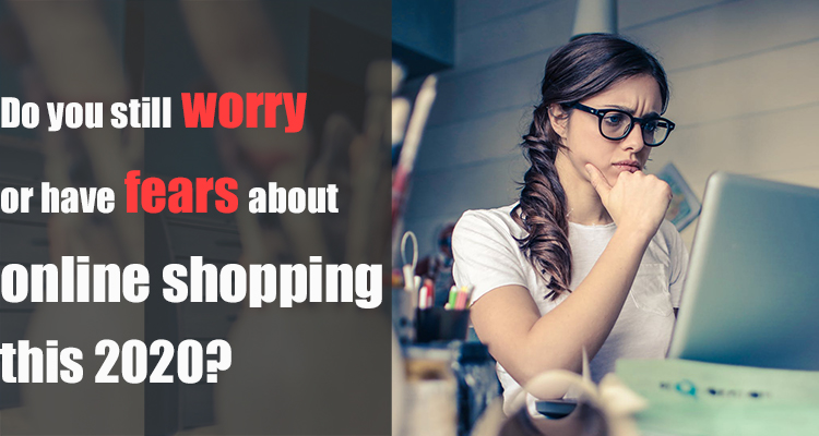 Do you still worry or have fears about online shopping this 2020?