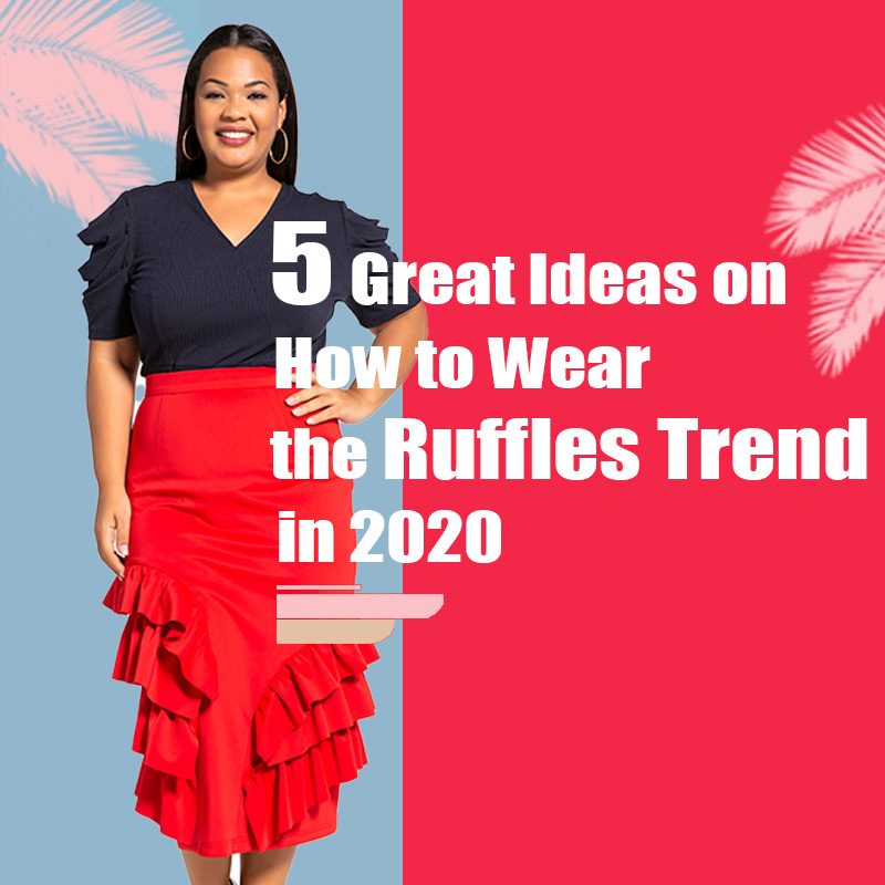 5 Great Ideas on How to Wear the Ruffles Trend in 2020